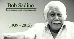 Nasehat Bijaksana Bob Sadino (1933-2015)